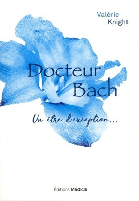 DR. BACH, LE ROMAN DE LA VIE D'UN ETRE D'EXCEPTION