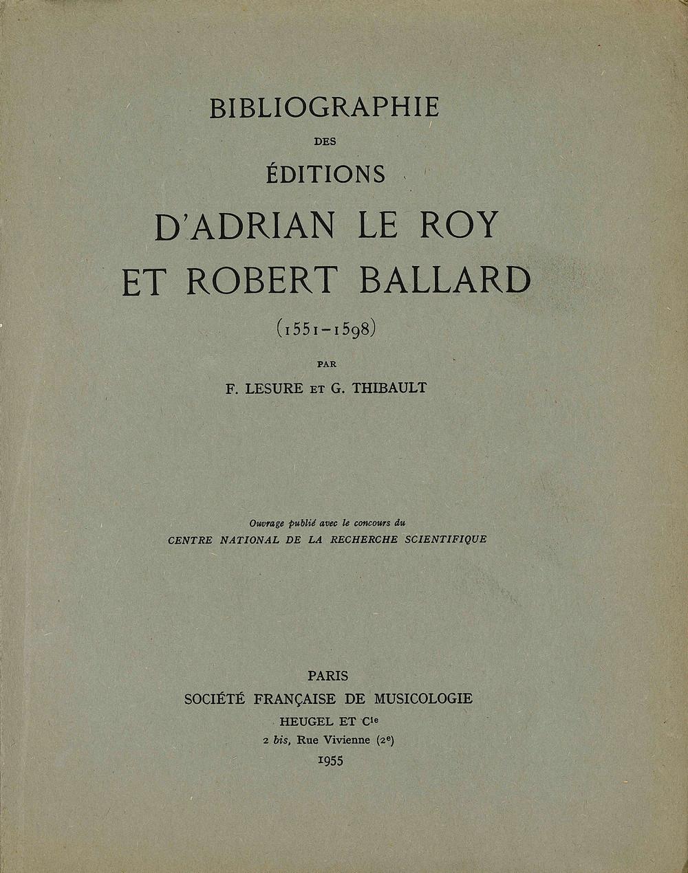 BIBLIOGRAPHIE DES EDITIONS D ADRIAN LE ROY ET ROBERT BALLARD (1551-1598)