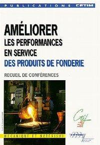 AMELIORER LES PERFORMANCES EN SERVICE DES PRODUITS DE FONDERIE RECUEIL DE CONFERENCES 1ERE EDITION 2