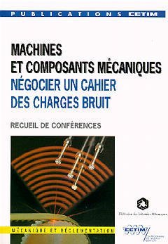 MACHINES COMPOSANTS MECANIQUES NEGOCIER UN CAHIER DES CHARGES BRUIT RECUEIL DE CONFERENCES 4E11