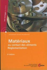 MATERIAUX AU CONTACT DES ALIMENTS : REGLEMENTATION (ENVIRONNEMENT, SECURITE, REGLEMENTATION, 3. ED.,