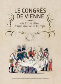 LE CONGRES DE VIENNE OU L'INVENTION D'UNE NOUVELLE EUROPE [EXPOSITION, PARIS, MUSEE CARNAVALET-HISTO