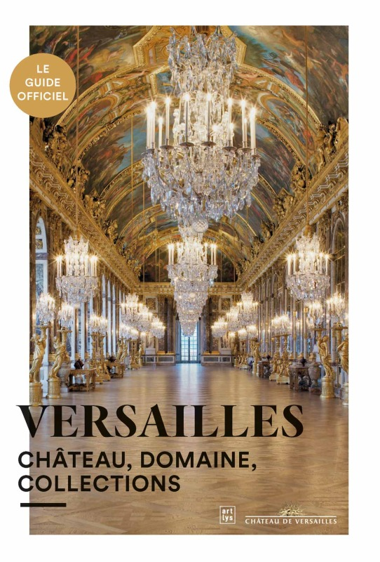 VERSAILLES, LE GUIDE OFFICIEL - CHATEAU,DOMAINE,COLLECTIONS