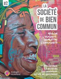 LA SOCIETE DE BIEN COMMUN # 2 - REVELER L'HUMANITE, COMBATTRE L'INHUMANITE