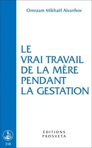 LE VRAI TRAVAIL DE LA MERE PENDANT LA GESTATION