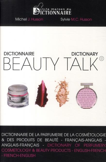 BEAUTY TALK : DICTIONNAIRE BILINGUE (ANG/FR) DE LA PARFUMERIE,DE LA COSMETOLOGIE