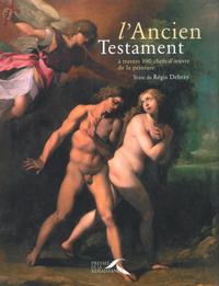 L'ANCIEN TESTAMENT A TRAVERS 100 CHEFS-D'OEUVRE DE LA PEINTURE