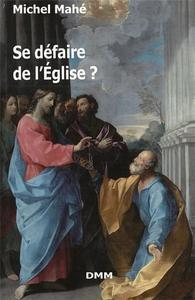 SE DEFAIRE DE L'EGLISE ?