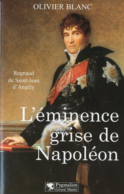 L'EMINENCE GRISE DE NAPOLEON, REGNAUD DE