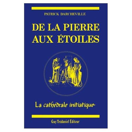 PIERRE AUX ETOILES/CATHEDRALE INITIATIQUE (DE LA)