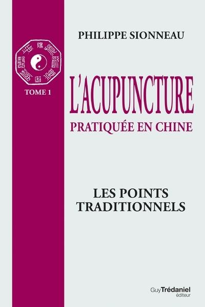 L'ACUPUNCTURE PRATIQUEE EN CHINE : T.1 : LES POINTS TRADITIONNELS