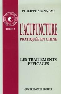 L'ACUPUNCTURE PRATIQUEE EN CHINE : T.2 : LES TRAITEMENTS EFFICACES