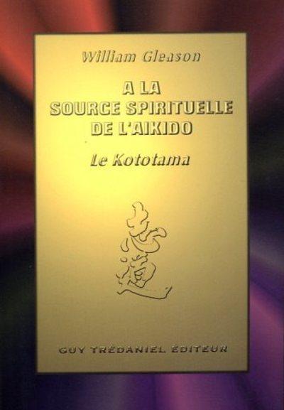 A LA SOURCE SPIRITUELLE DE L'AIKIDO : LE KOTOTAMA