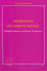 METROPOLE DE L'ASIE DU SUD-EST : STRATEGIES URBAINES ET POLITIQUES DE LOGEMENT