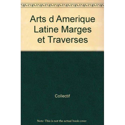 ARTS D AMERIQUE LATINE MARGES ET TRAVERSES