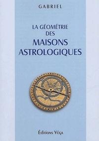 GEOMETRIE DES MAISONS ASTROLOGIQUES (LA)