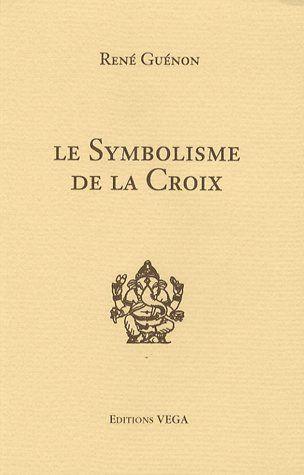 SYMBOLISME DE LA CROIX (LE)