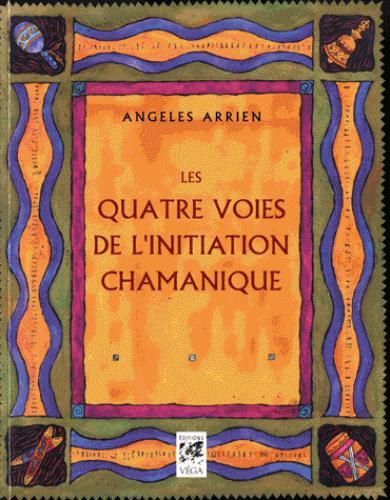 QUATRE VOIES DE L'INITIATION CHAMANIQUE (LES)