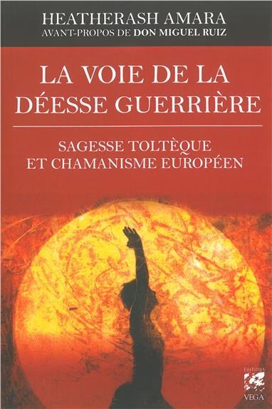 VOIE DE LA DEESSE GUERRIERE (LA)