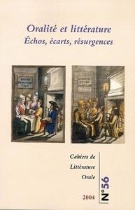 CAHIERS DE LITTERATURE ORALE, N 56/ 2004. ORALITE ET LITTERATURE. ECH OS, ECARTS, RESURGENCES