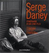 SERGE DANEY, ITINERAIRE D'UN CINE-FILS