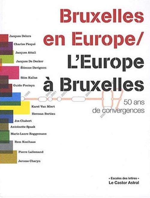 BRUXELLES EN EUROPE / L'EUROPE A BRUXELLES - 50 ANS DE CONVERGENCE