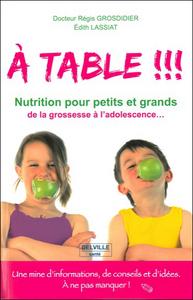 A TABLE !!! PASSEPORT - NUTRITION POUR PETITS ET GRANDS DE LA GROSSESSE A L'ADOLESCENCE...