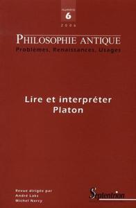 PHILOSOPHIE ANTIQUE N  6 - LIRE ET INTERPRETER PLATON