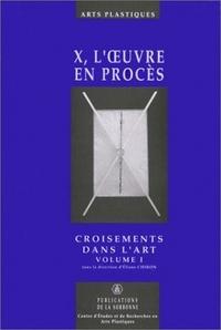 X, L'OEUVRE EN PROCES. CROISEMENTS DANS L'ART