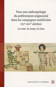 POUR UNE ANTHROPOLOGIE DU PRELEVEMENT SEIGNEURIAL DANS LES CAMPAGNES MEDIEVALES XIE-XIVE SIECLES - L