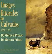 IMAGES LITTORALES DU CALVADOS, 1850-1920 DE MORNY A PROUST - DE MOZIN A PRINET