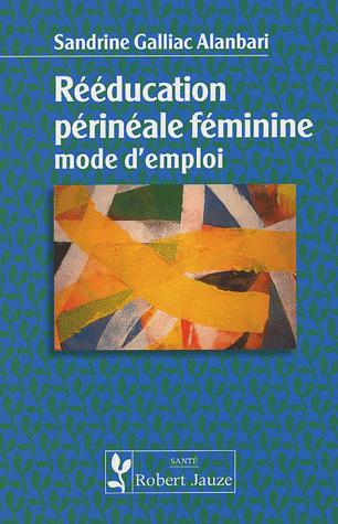 REEDUCATION PERINEALE FEMININE MODE D'EMPLOI