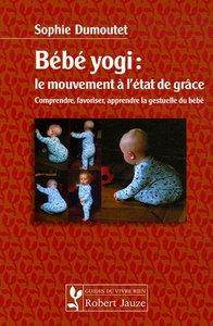 BEBE YOGI : MOUVEM, A L'ETAT DE GRACE