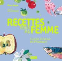 RECETTES POUR MA FEMME CUISINE D'AMOUR ET D'HUMEURS