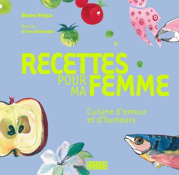 RECETTES POUR MA FEMME (CUISINE D'AMOUR ET D'HUMEURS)