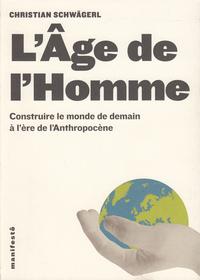 L'AGE DE L'HOMME (CONSTRUIRE LE MONDE DE DEMAIN A L ERE DE L AN