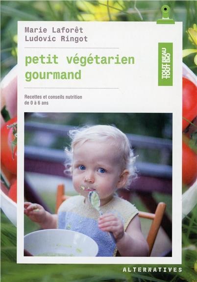PETIT VEGETARIEN GOURMAND DE 0 A 6 ANS - RECETTES ET CONSEILS EN NUTRITION DE 0 A 6 ANS