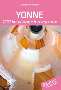 YONNE 100 LIEUX POUR LES CURIEUX