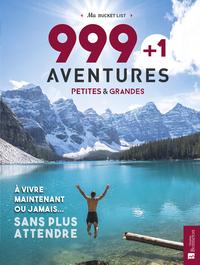 999 + 1 AVENTURES PETITES & GRANDES A VIVRE MAINTENANT OU JAMAIS ... SANS PLUS A
