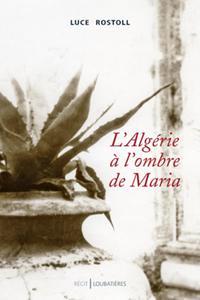 L ALGERIE A L OMBRE DE MARIA
