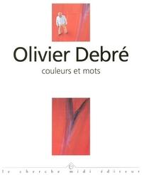 COULEURS ET MOTS ENTRETIENS AVEC OLIVIER DEBRE