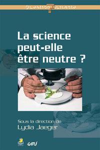 LA SCIENCE PEUT-ELLE ETRE NEUTRE ?