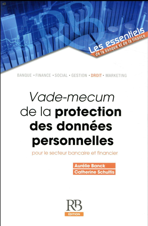 VADE-MECUM DE LA PROTECTION DES DONNEES PERSONNELLES POUR LE SECTEUR BANCAIRE ET
