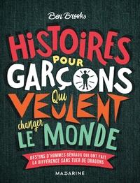HISTOIRES POUR GARCONS QUI VEULENT CHANGER LE MONDE - DESTINS D'HOMMES GENIAUX QUI ONT FAIT LA DIFFE
