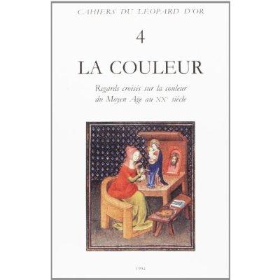 VOLUME 4 : LA COULEUR - REGARDS CROISES SUR LA COULEUR DU MOYEN-AGE AU XXE SIECLE