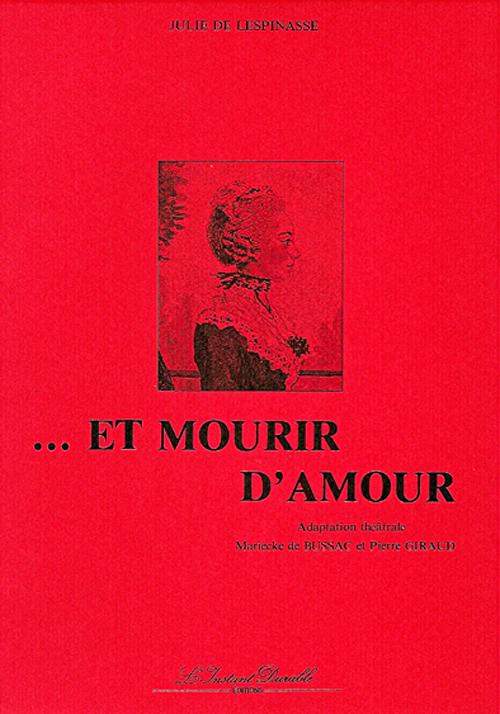 ET MOURIR D'AMOUR - ADAPTATION THEATRALE DES LETTRES DE JULIE DE LESPINASSE