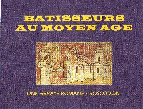 BATISSEURS AU MOYEN AGE - UNE ABBAYE ROMANE BOSCODON