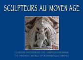 SCULPTEURS AU MOYEN AGE - L'UNIVERS FANTASTIQUE DES CHAPITEAUX ROMANS / THE FANTASTIC WORLD OF ROMAN