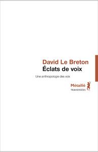 ECLATS DE VOIX : UNE ANTHROPOLOGIE DES VOIX