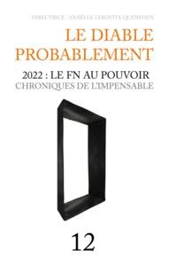 LE DIABLE PROBABLEMENT 2022 LE FN AU POUVOIR CHRONIQUES DE L IMPENSABLE N12